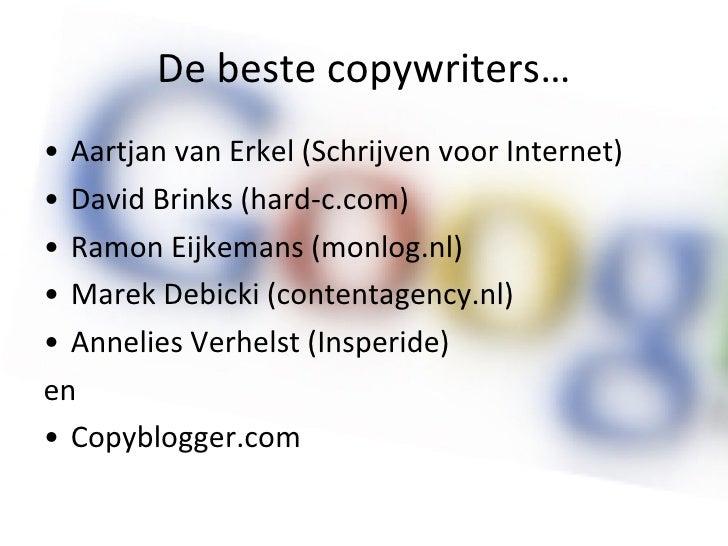 De beste copywriters… <ul><li>Aartjan van Erkel (Schrijven voor Internet) </li></ul><ul><li>David Brinks (hard-c.com) </li...