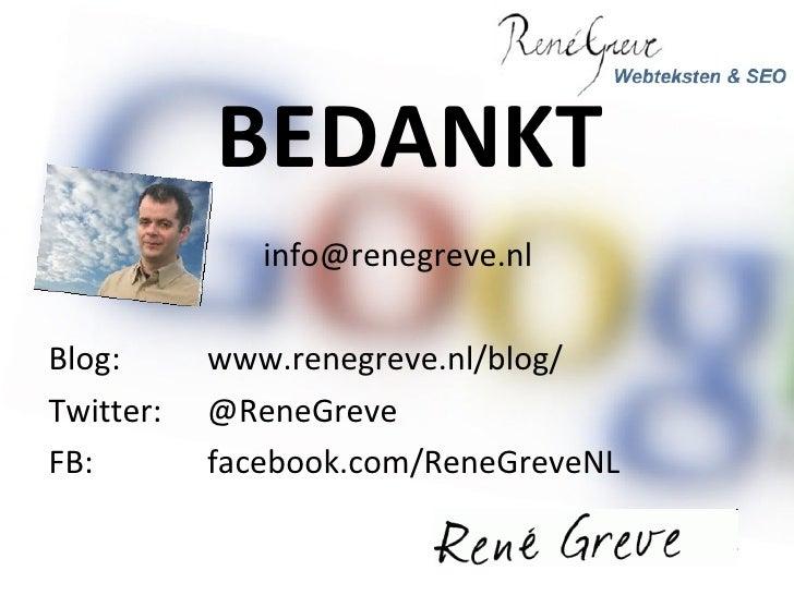 BEDANKT <ul><li>[email_address] </li></ul><ul><li>Blog:  www.renegreve.nl /blog/ </li></ul><ul><li>Twitter:  @ReneGreve </...