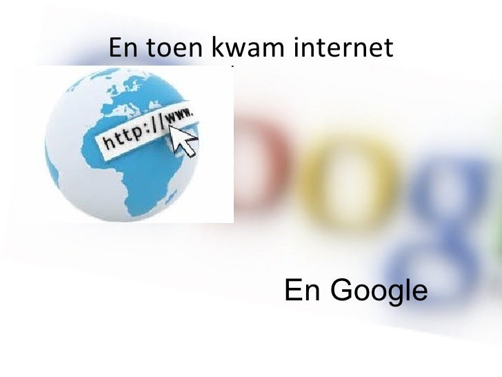 En toen kwam internet En Google