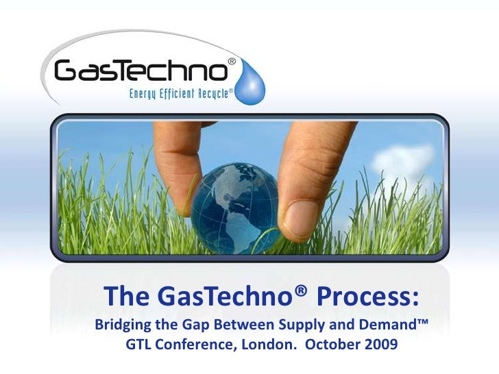 The GasTechno® Process:Bridging the Gap Between Supply and Demand™GTL Conference, London.  October 2009<br />