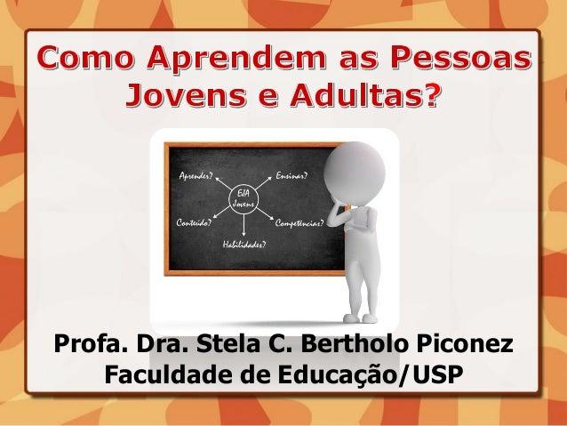 Profa. Dra. Stela C. Bertholo Piconez Faculdade de Educação/USP