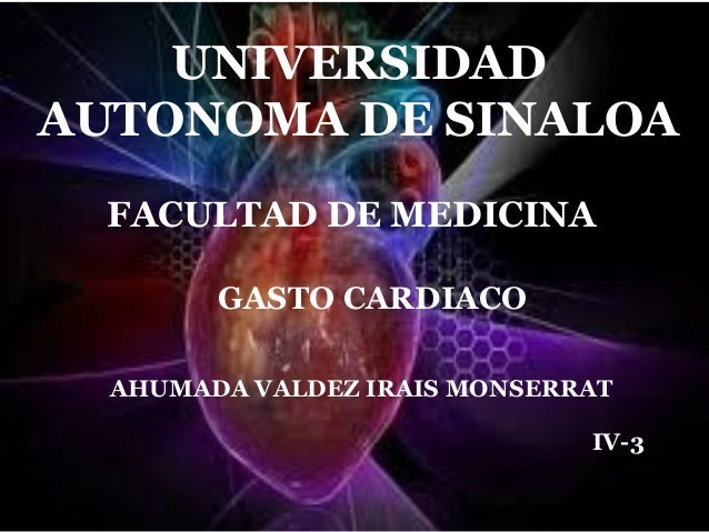 UNIVERSIDADAUTONOMA DE SINALOA  FACULTAD DE MEDICINA        GASTO CARDIACO  AHUMADA VALDEZ IRAIS MONSERRAT                ...