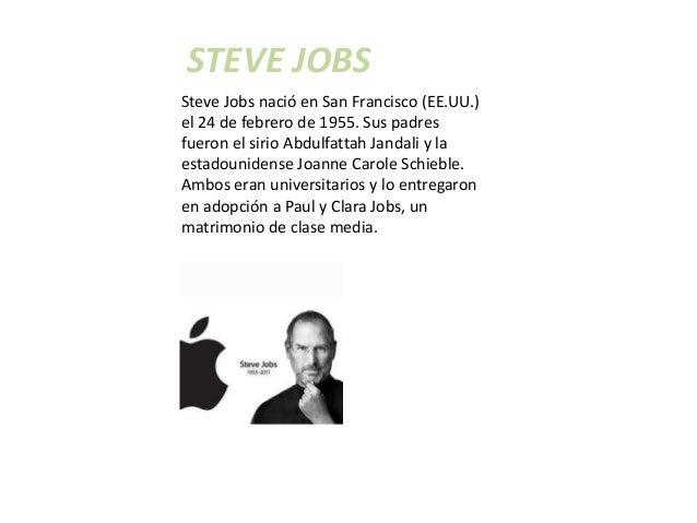 STEVE JOBSSteve Jobs nació en San Francisco (EE.UU.)el 24 de febrero de 1955. Sus padresfueron el sirio Abdulfattah Jandal...
