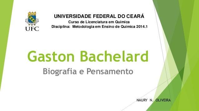 UNIVERSIDADE FEDERAL DO CEARÁ  Curso de Licenciatura em Química  Disciplina: Metodologia em Ensino de Química 2014.1  Gast...