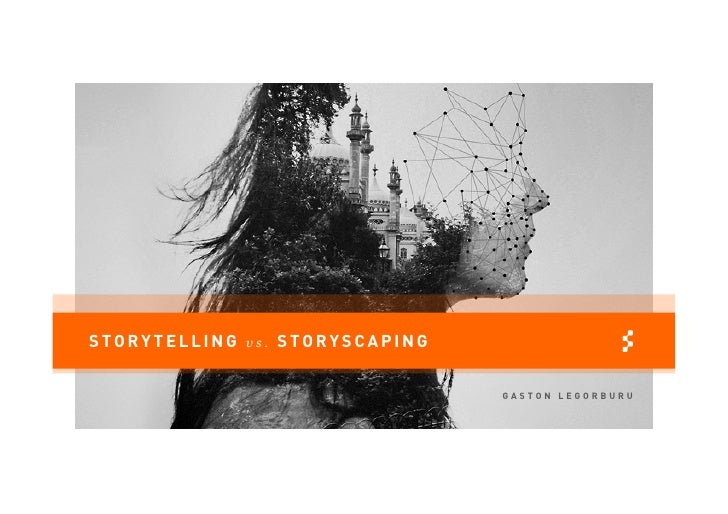 STORYTELLING vs. STORYSCAPING                                GASTON LEGORBURU