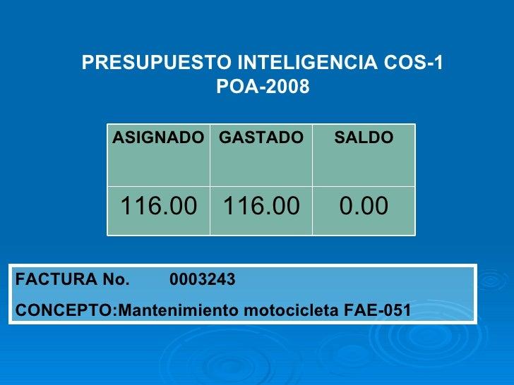 PRESUPUESTO INTELIGENCIA COS-1 POA-2008 FACTURA No. 0003243 CONCEPTO: Mantenimiento motocicleta FAE-051 0.00 116.00 116.00...