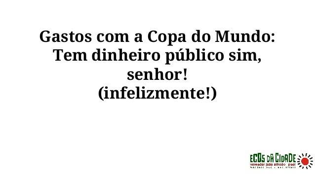 Gastos com a Copa do Mundo: Tem dinheiro público sim, senhor! (infelizmente!)