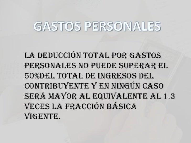 GASTOS PERSONALES<br />La deducción total por gastos personales no puede superar el 50%del total de ingresos del contribuy...
