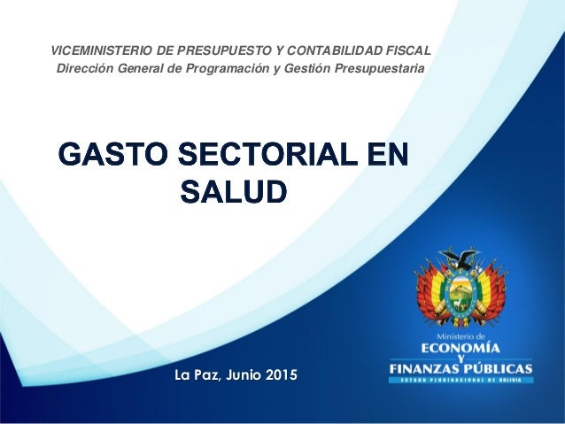 La Paz, Junio 2015 VICEMINISTERIO DE PRESUPUESTO Y CONTABILIDAD FISCAL Dirección General de Programación y Gestión Presupu...