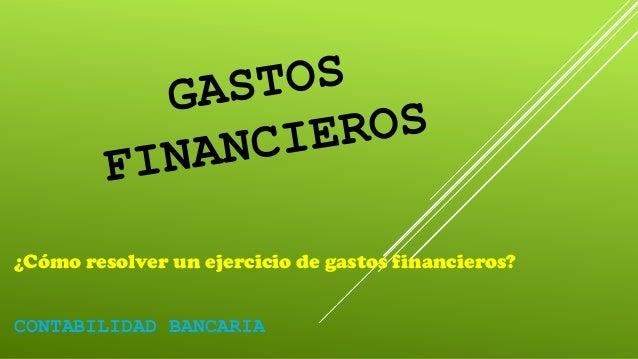 ¿Cómo resolver un ejercicio de gastos financieros?CONTABILIDAD BANCARIA
