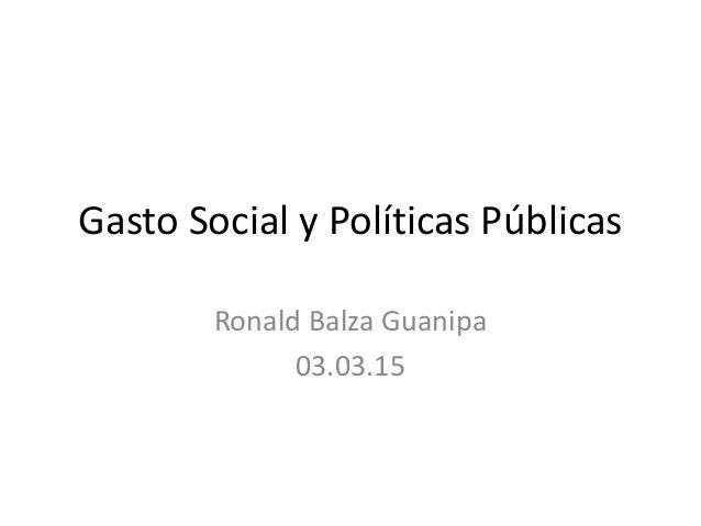 Gasto Social y Políticas Públicas Ronald Balza Guanipa 03.03.15