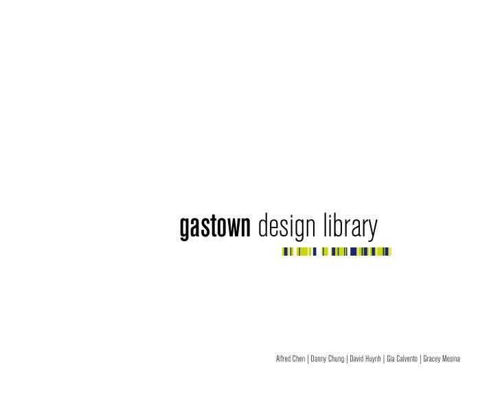 gastown design library          Alfred Chen | Danny Chung | David Huynh | Gia Calvento | Gracey Mesina