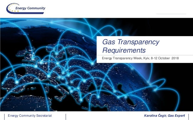Energy Community SecretariatEnergy Community Secretariat Energy Transparency Week, Kyiv, 8-12 October 2018 Gas Transparenc...