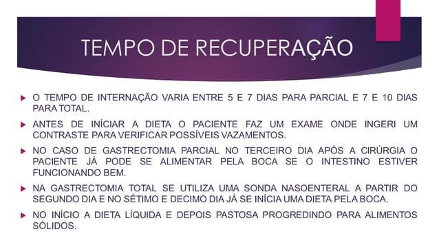 TEMPO DE RECUPERAÇÃO  O TEMPO DE INTERNAÇÃO VARIA ENTRE 5 E 7 DIAS PARA PARCIAL E 7 E 10 DIAS PARA TOTAL.  ANTES DE INÍC...