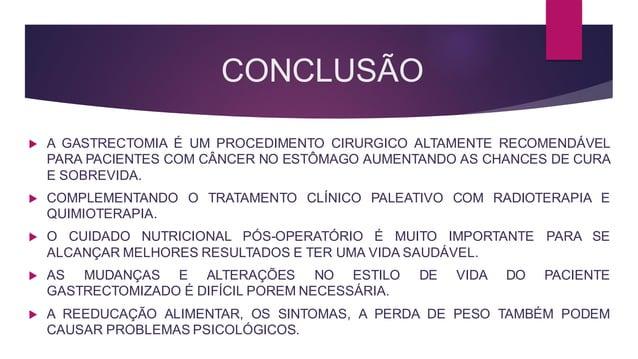 CONCLUSÃO  A GASTRECTOMIA É UM PROCEDIMENTO CIRURGICO ALTAMENTE RECOMENDÁVEL PARA PACIENTES COM CÂNCER NO ESTÔMAGO AUMENT...