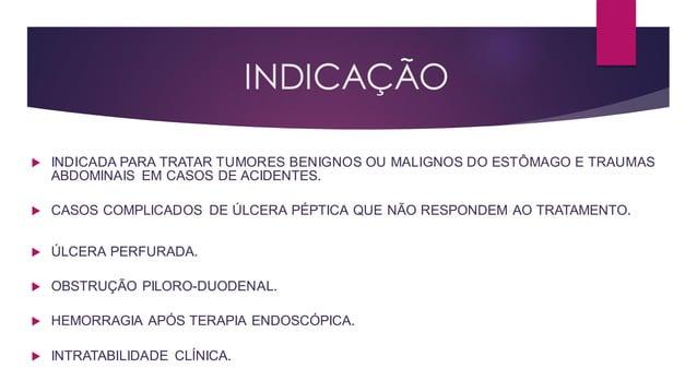 INDICAÇÃO  INDICADA PARA TRATAR TUMORES BENIGNOS OU MALIGNOS DO ESTÔMAGO E TRAUMAS ABDOMINAIS EM CASOS DE ACIDENTES.  CA...