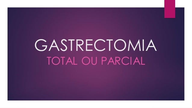 GASTRECTOMIA TOTAL OU PARCIAL