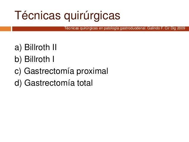 Técnicas quirúrgicas a) Billroth II b) Billroth I c) Gastrectomía proximal d) Gastrectomía total Técnicas quirúrgicas en p...
