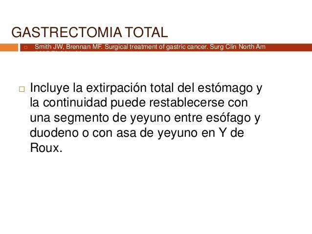 GASTRECTOMIA TOTAL  Incluye la extirpación total del estómago y la continuidad puede restablecerse con una segmento de ye...