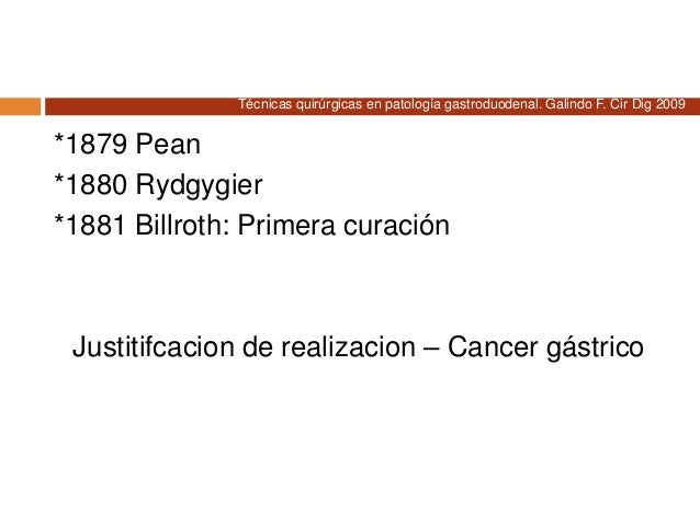 *1879 Pean *1880 Rydgygier *1881 Billroth: Primera curación Justitifcacion de realizacion – Cancer gástrico Técnicas quirú...