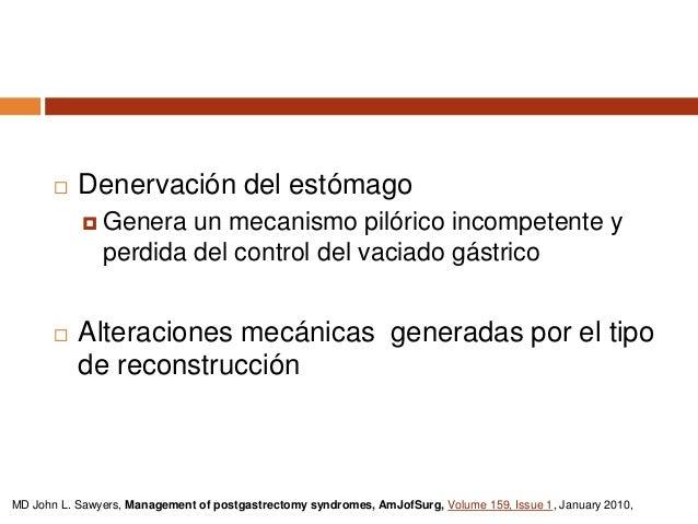  Pérdida de parte del reservorio gástrico  Ausencia de relajación receptiva, secundaria a vagotomía  Falta de función p...