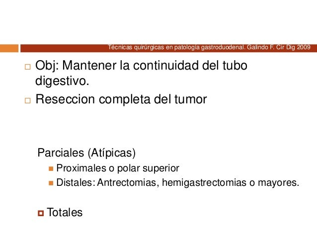  Obj: Mantener la continuidad del tubo digestivo.  Reseccion completa del tumor Parciales (Atípicas)  Proximales o pola...