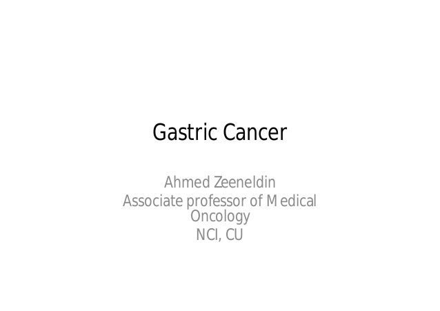 Gastric Cancer      Ahmed ZeeneldinAssociate professor of Medical          Oncology           NCI, CU