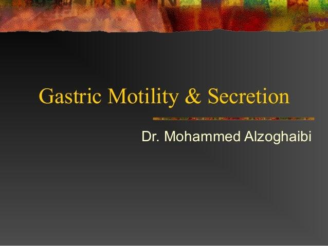 Gastric Motility & Secretion Dr. Mohammed Alzoghaibi