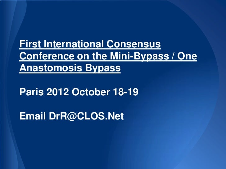 First International ConsensusConference on the Mini-Bypass / OneAnastomosis BypassParis 2012 October 18-19Email DrR@CLOS.Net