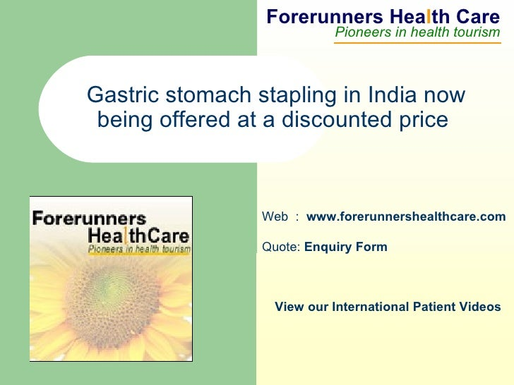 Forerunners Hea l th Care Pioneers in health tourism Web  :  www.forerunnershealthcare.com Gastric stomach stapling in Ind...