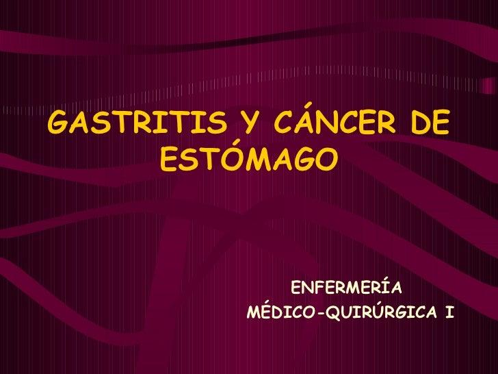 GASTRITIS Y CÁNCER DE ESTÓMAGO <ul><li>ENFERMERÍA </li></ul><ul><li>MÉDICO-QUIRÚRGICA I </li></ul>