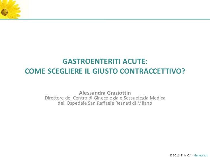 GASTROENTERITI ACUTE:COME SCEGLIERE IL GIUSTO CONTRACCETTIVO?                   Alessandra Graziottin    Direttore del Cen...