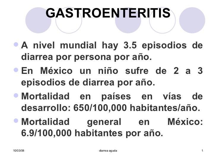 GASTROENTERITIS <ul><li>A nivel mundial hay 3.5 episodios de diarrea por persona por año. </li></ul><ul><li>En México un n...