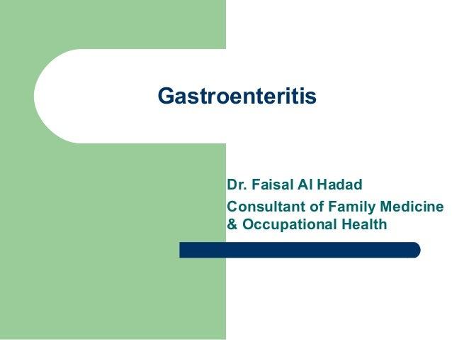 Gastroenteritis  Dr. Faisal Al Hadad Consultant of Family Medicine & Occupational Health