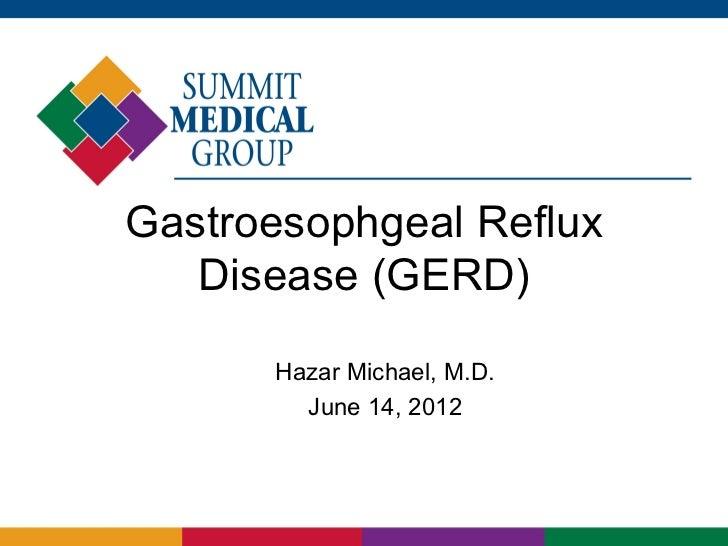 Gastroesophgeal Reflux   Disease (GERD)      Hazar Michael, M.D.        June 14, 2012