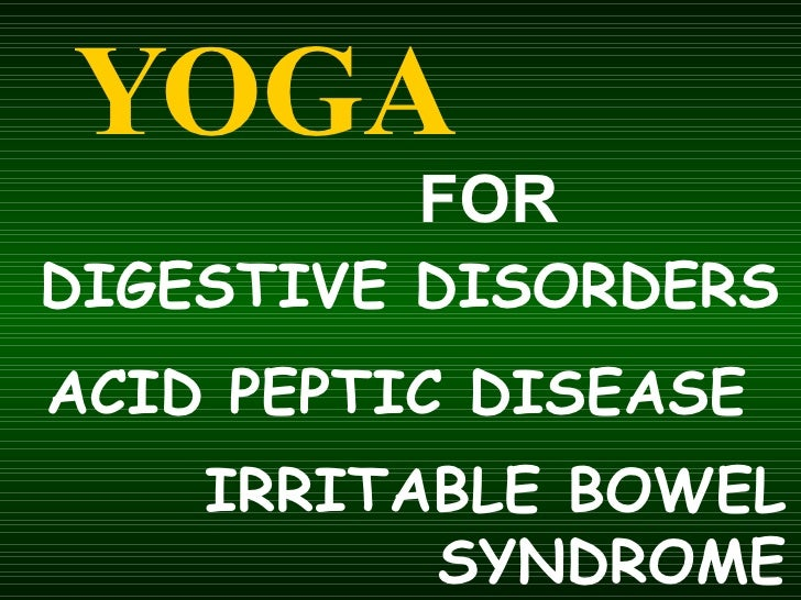 DIGESTIVE DISORDERS YOGA FOR ACID PEPTIC DISEASE  IRRITABLE BOWEL SYNDROME