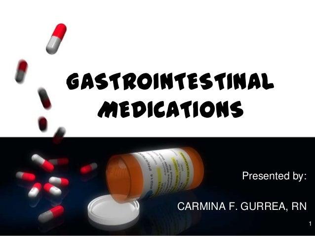 GASTROINTESTINAL  MEDICATIONS                  Presented by:        CARMINA F. GURREA, RN                                  1