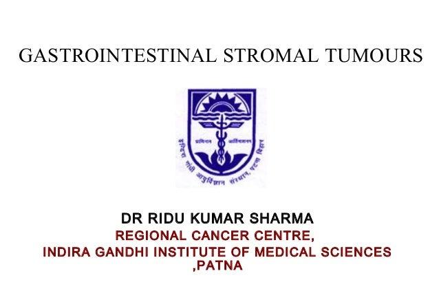 GASTROINTESTINAL STROMAL TUMOURS  DR RIDU KUMAR SHARMA  REGIONAL CANCER CENTRE, INDIRA GANDHI INSTITUTE OF MEDICAL SCIENCE...