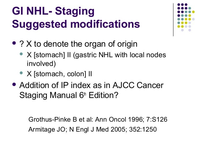  ? X to denote the organ of origin  X [stomach] II (gastric NHL with local nodes involved)  X [stomach, colon] II  Add...