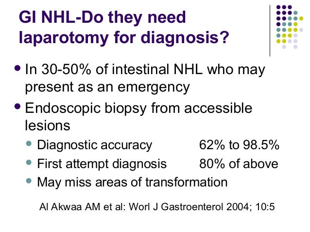 GI NHL-Do they need laparotomy for diagnosis? In 30-50% of intestinal NHL who may present as an emergency Endoscopic bio...