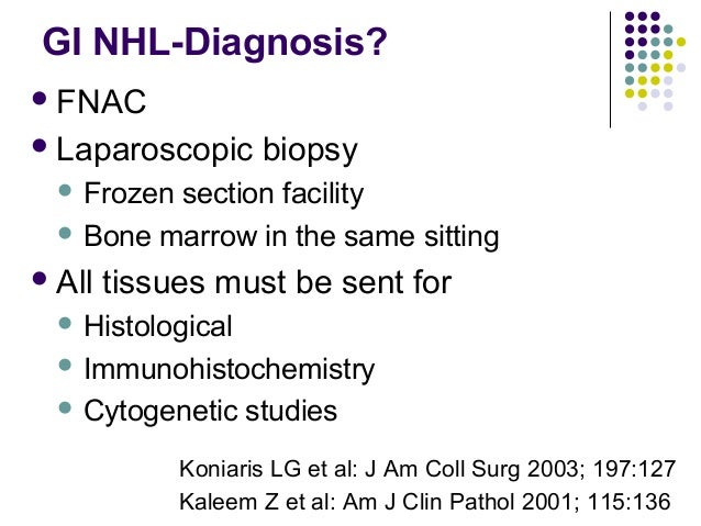 FNAC Laparoscopic biopsy  Frozen section facility  Bone marrow in the same sitting All tissues must be sent for  His...
