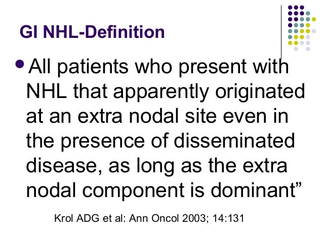 All patients who present with NHL that apparently originated at an extra nodal site even in the presence of disseminated ...