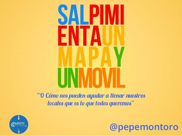 """""""O Cómo nos pueden ayudar a llenar nuestros    locales que es lo que todos queremos""""                            @pepemontoro"""