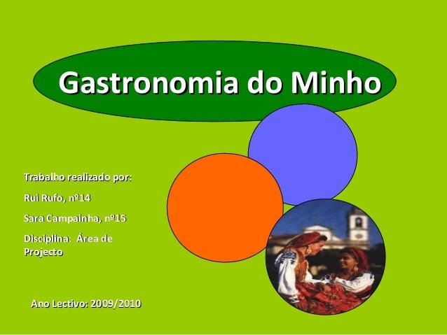 Gastronomia do MinhoGastronomia do Minho Trabalho realizado por:Trabalho realizado por: Rui Rufo, nº14Rui Rufo, nº14 Sara ...