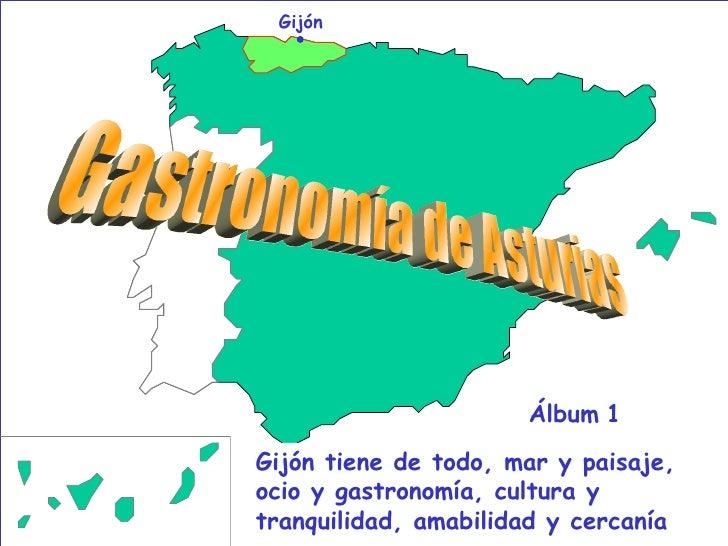Gastronomía - Álbum 1 Gijón Gijón tiene de todo, mar y paisaje, ocio y gastronomía, cultura y tranquilidad, amabilidad y c...