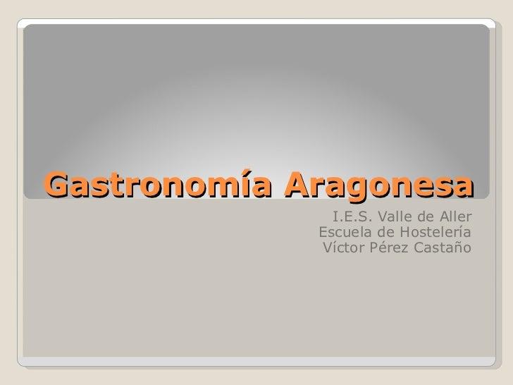 Gastronomía Aragonesa I.E.S. Valle de Aller Escuela de Hostelería Víctor Pérez Castaño
