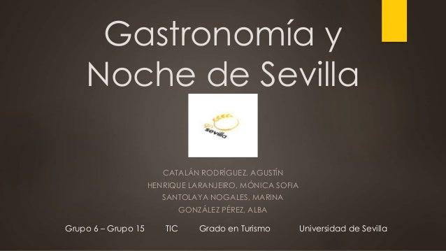 Gastronomía y Noche de Sevilla CATALÁN RODRÍGUEZ, AGUSTÍN HENRIQUE LARANJEIRO, MÓNICA SOFIA SANTOLAYA NOGALES, MARINA GONZ...