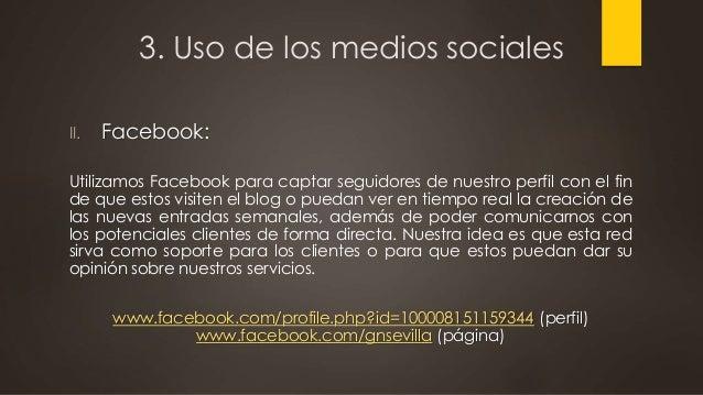 3. Uso de los medios sociales II. Facebook: Utilizamos Facebook para captar seguidores de nuestro perfil con el fin de que...