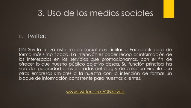 3. Uso de los medios sociales III. Twitter: GN Sevilla utiliza este medio social casi similar a Facebook pero de forma más...