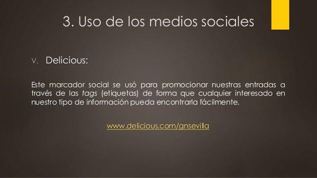 3. Uso de los medios sociales V. Delicious: Este marcador social se usó para promocionar nuestras entradas a través de las...